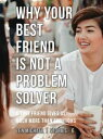 Why Your Best Friend Is Not a Problem SolverStories 6 - A true friend gives us much more than solutions【電子書籍】[ Zen Michael ]
