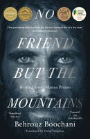 No Friend But the Mountains Writing from Manus Prison【電子書籍】[ Behrouz Boochani ]
