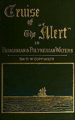 Cruise of the 'Alert' (Illustrated)【電子書籍】[ R. W. Coppinger ]