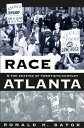 Race and the Shaping of Twentieth-Century Atlanta【電子書籍】[ Ronald H. Bay...