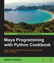 Maya Programming with Python Cookbook【電子書籍】[ Adrian Herbez ]