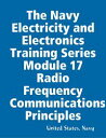 The Navy Electricity and Electronics Training Series Module 17 Radio Frequency Communications Principles【電子書籍】[ United States. Navy ]