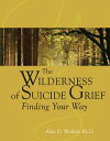 The Wilderness of Suicide GriefFinding Your Way【電子書籍】[ Alan D. Wolfelt, PhD ]