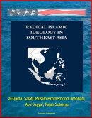 Radical Islamic Ideology in Southeast Asia: al-Qaida, Salafi, Muslim Brotherhood, Wahhabi, Abu Sayyaf, Rajah��