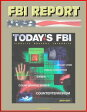 FBI Report: Today's FBI Facts & Figures 2010-2011 - Fidelity, Bravery, Integrity - Violent Crime, Public Corruption, Cyber, Counterintelligence, Counterterrorism【電子書籍】[ Progressive Management ]