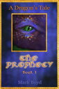 The Prophecy: A Dragon's Tale - Book 1【電子書籍】[ Mark Boyd ]