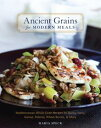Ancient Grains for Modern MealsMediterranean Whole Grain Recipes for Barley, Farro, Kamut, Polenta, Wheat Berries & More [A Cookbook]【電子書籍】[ Maria Speck ]