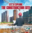 Let 039 s Explore the Construction SiteConstruction Site Kids Book【電子書籍】 Baby Professor