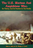 The U.S. Marines And Amphibious WarIts Theory, And Its Practice In The Pacific【電子書籍】[ Jeter A. Isely ]