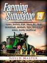 Farming Simulator 19 Game, Switch, PS4, Xbox, PC, Mods, Download, Animals, Tips, Download, Jokes, Guide Unofficial【電子書籍】 Guild Master