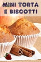 Mini Torta e Biscotti200 ricette per incantevole mini torte in un libro di cottura【電子書籍】[ Bernhard Long ]
