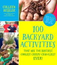 100 Backyard Activities That Are the Dirtiest, Coolest, Creepy-Crawliest Ever Become an Expert on Bugs, Beetles, Worms, Frogs, Snakes, Birds, Plants and More【電子書籍】 Colleen Kessler