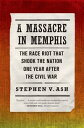 A Massacre in MemphisThe Race Riot That Shook the Nation One Year Afte...