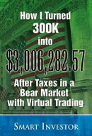 How I Turned 300K into $3,006,282.57 After Taxes in a Bear Market with Virtual Trading