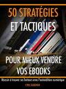 50 strat���gies et tactiques pour mieux vendre vos livres num���riques