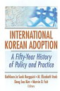 International Korean AdoptionA Fifty-Year History of Policy and Practice【電子書籍】