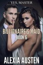 Billionaire's Maid (Book 6) Billionaire's Maid, #6【電子書籍】[ Alexia Austen ]