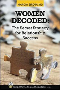 Women Decoded: The Secret Strategy for Relationship SuccessThe Short and Sweet Guides to Life, Book 2【電子書籍】[ Marcia Sirota, MD ]