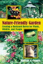 The Nature-Friendly Garden Creating a Backyard Haven for Animals, Plants, and People【電子書籍】 Marlene A. Condon