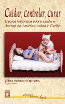 Cuidar, controlar, curar: ensaios hist���ricos sobre sa���de e doen���a na Am���rica Latina e Caribe