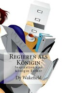 Regieren als K���nigin Inspiration von K���nigin Esther