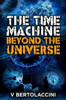 The Time Machine: Beyond the Universe