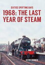 Sixties Spotting Days 1968 The Last Year of Steam
