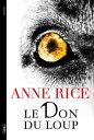 書, 雜誌, 漫畫 - Le don du loup【電子書籍】[ Anne Rice ]