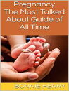 Pregnancy: The Most Talked About Guide of All Time【電子書籍】[ Bonnie Henry...