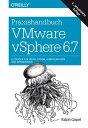 Praxishandbuch VMware vSphere 6.7Leitfaden f?r Installation, Konfiguration und Optimierung【電子書籍】[ Ralph G?pel ]