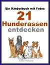 Ein Kinderbuch mit Fotos: 21 Hunderassen entdecken【電子書籍】[ Amber Richards ]