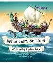 When Sam Set Sail【電子書籍】[ LeAnn Beck ]