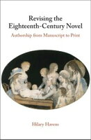 Revising the Eighteenth-Century NovelAuthorship from Manuscript to Print【電子書籍】[ Hilary Havens ]