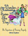 Wonder Mamama Saves the Day: The Importance of Dressing Properly【電子書籍】[ Gilfroia Giugliano ]