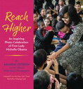 Reach HigherAn Inspiring Photo Celebration of First Lady Michelle Obama【電子書籍】 Amanda Lucidon