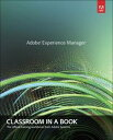Adobe Experience ManagerClassroom in a Book: A Guide to CQ5 for Marketing Professionals【電子書籍】[ Ryan D. Lunka ]