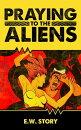 Praying To The Aliens