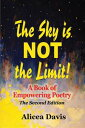 The Sky is NOT the Limit!A Book of Empowering Poetry (Full Color)【電子書籍】[ Alicea Davis ]