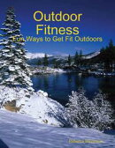 Outdoor Fitness - Fun Ways to Get Fit Outdoors
