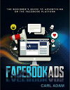 Facebook AdsThe Beginner's Guide to Advertising on the Facebook Platform【電子書籍】[ Carl Adam ]