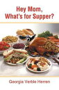 Hey Mom, What'S for Supper?【電子書籍】[ Georgia Verble Herren ]