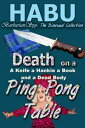 Death on a Ping Pong TableA knife, a hanky, a book, and a dead body【電子書籍】[ habu ]