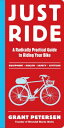 Just RideA Radically Practical Guide to Riding Your Bike【電子書籍】[ Grant Petersen ]
