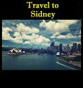 Travel to Sidney【電子書籍】[ Keeran Jacobson ]