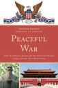Peaceful WarHow the Chinese Dream and the American Destiny Create a New Pacific World Order【電子書籍】 Patrick Mendis