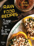Raw Food Recipes. 5 Main Courses + 2 Special for the Weekend