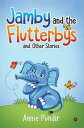 Jamby and the Flutterbysand Other Stories【電子書籍】[ Annie Pundir ]