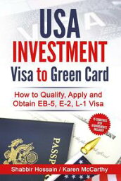 USA Investment Visa to Green Card - How to Qualify Apply and Obtain EB-5 E-2 L-1 Visa【電子書籍】[ Shabbir Hossain ]