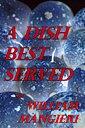 A Dish Best Served【電子書籍】[ William Mangieri ]
