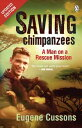 Saving Chimpanzees - A Man On A Rescue Mission